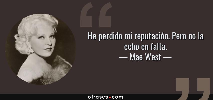 Frases de Mae West - He perdido mi reputación. Pero no la echo en falta.