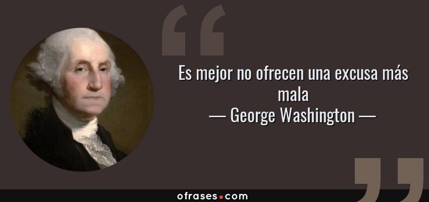 Frases de George Washington - Es mejor no ofrecen una excusa más mala
