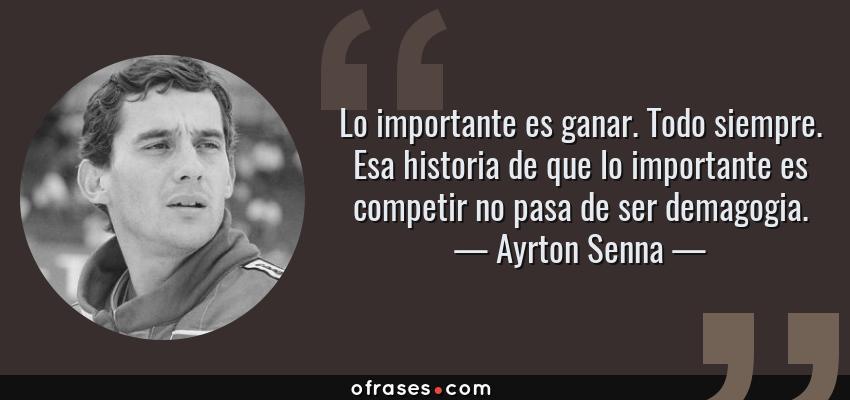 Frases de Ayrton Senna - Lo importante es ganar. Todo siempre. Esa historia de que lo importante es competir no pasa de ser demagogia.