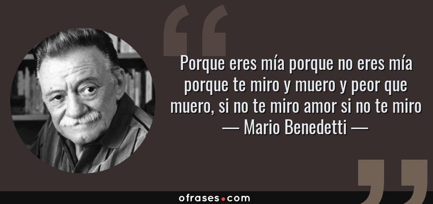 Mario Benedetti Porque Eres Mía Porque No Eres Mía Porque