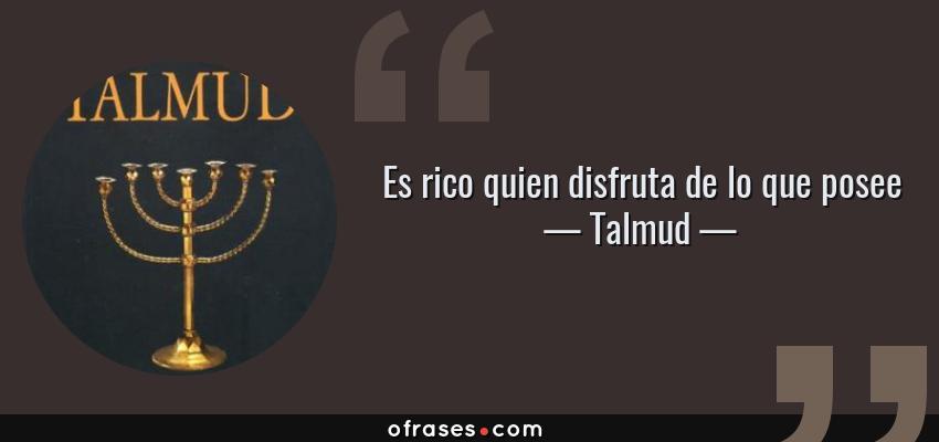 Frases de Talmud - Es rico quien disfruta de lo que posee