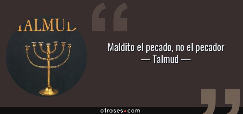 Frases de Talmud - Maldito el pecado, no el pecador