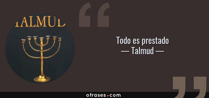 Frases de Talmud - Todo es prestado