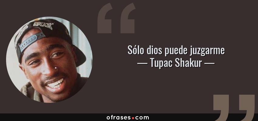 Frases de Tupac Shakur - Sólo dios puede juzgarme