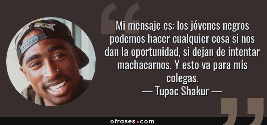 Tupac Shakur Mi Mensaje Es Los Jóvenes Negros Podemos