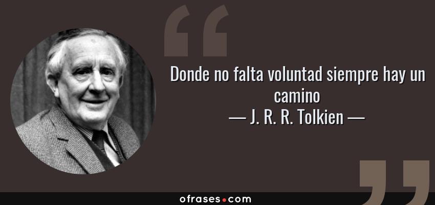 Frases de J. R. R. Tolkien - Donde no falta voluntad siempre hay un camino