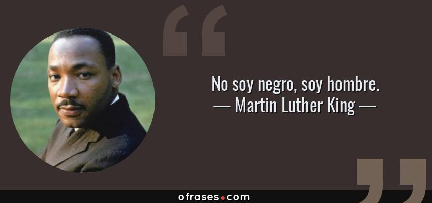 Frases de Martin Luther King - No soy negro, soy hombre.