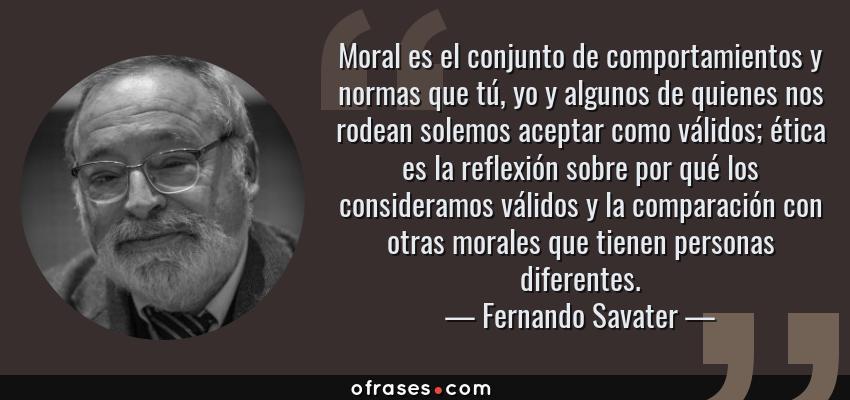 Fernando Savater Moral Es El Conjunto De Comportamientos Y