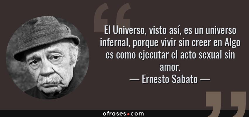 Ernesto Sabato El Universo Visto Así Es Un Universo