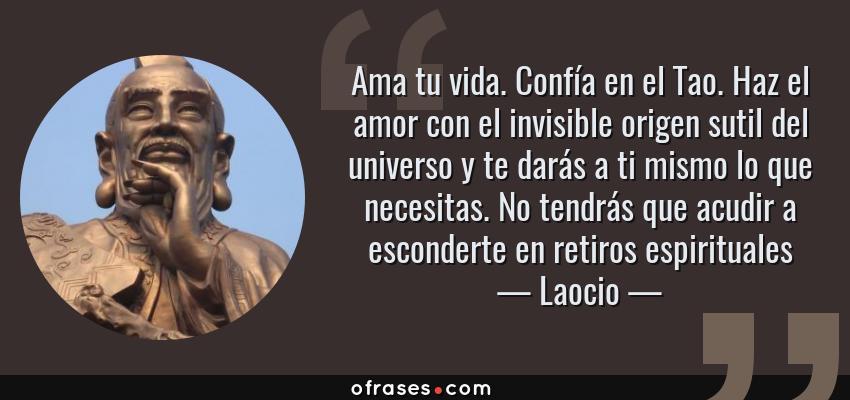 Laocio Ama Tu Vida Confía En El Tao Haz El Amor Con El