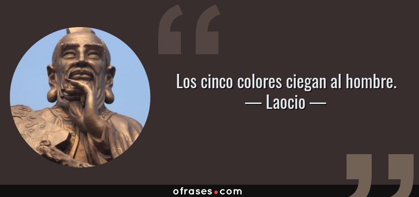 Frases de Laocio - Los cinco colores ciegan al hombre.