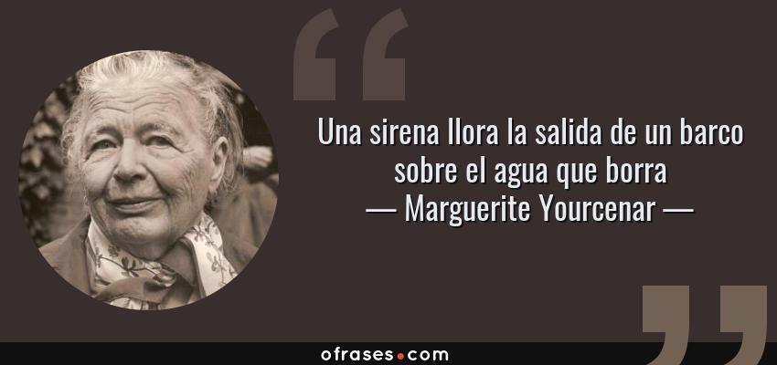 Marguerite Yourcenar Una Sirena Llora La Salida De Un Barco