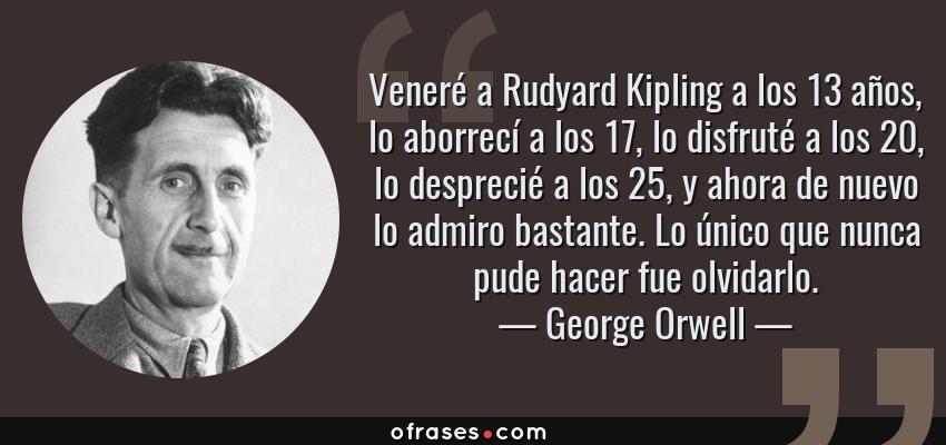 George Orwell: Veneré a Rudyard Kipling a los 13 años, lo aborrecí ...