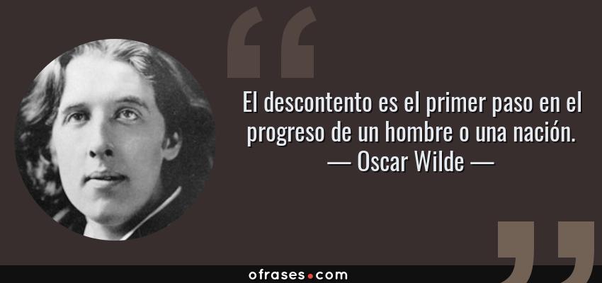 Frases de Oscar Wilde - El descontento es el primer paso en el progreso de un hombre o una nación.