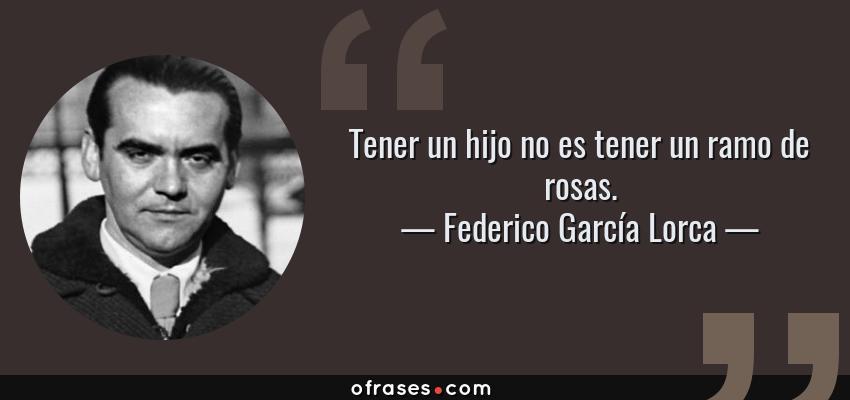 Federico García Lorca Tener Un Hijo No Es Tener Un Ramo De