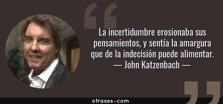 John Katzenbach La Incertidumbre Erosionaba Sus