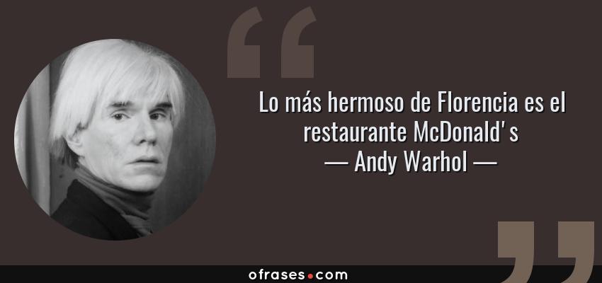 Frases de Andy Warhol - Lo más hermoso de Florencia es el restaurante McDonald's