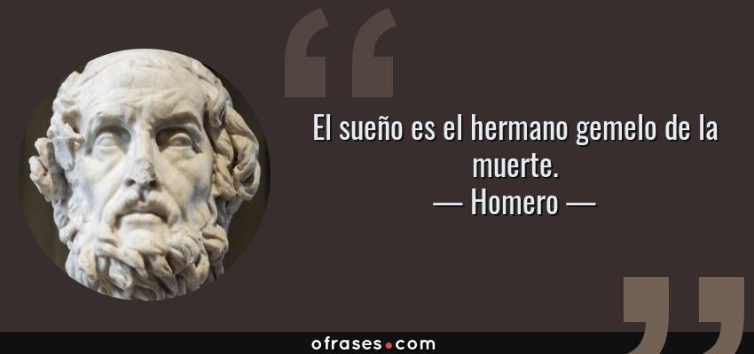 Frases de Homero - El sueño es el hermano gemelo de la muerte.