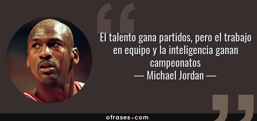 Frases de Michael Jordan - El talento gana partidos, pero el trabajo en equipo y la inteligencia ganan campeonatos