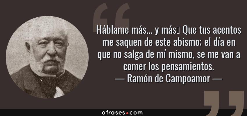 Ramón De Campoamor Háblame Más Y Más Que Tus Acentos Me