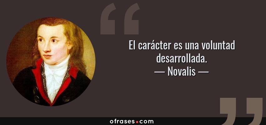 Frases de Novalis - El carácter es una voluntad desarrollada.