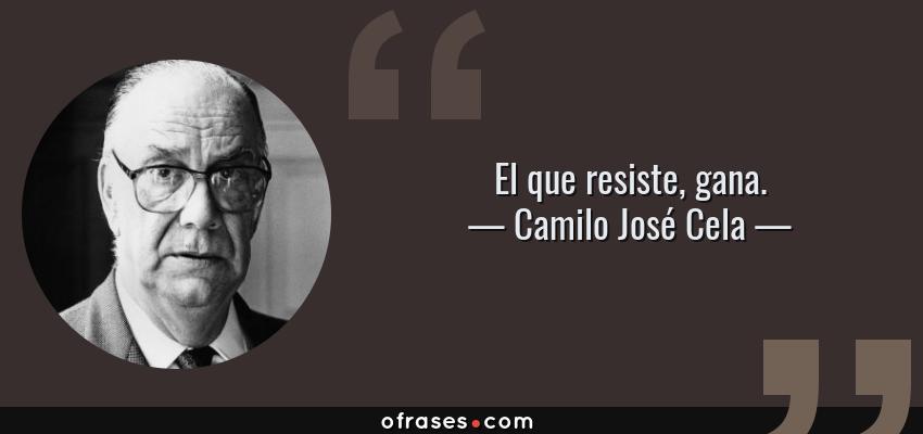 Frases de Camilo José Cela - El que resiste, gana.