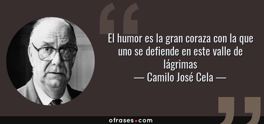 Frases de Camilo José Cela - El humor es la gran coraza con la que uno se defiende en este valle de lágrimas