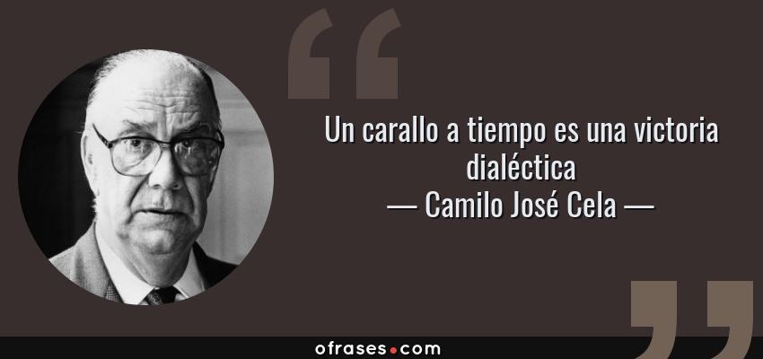 Frases de Camilo José Cela - Un carallo a tiempo es una victoria dialéctica