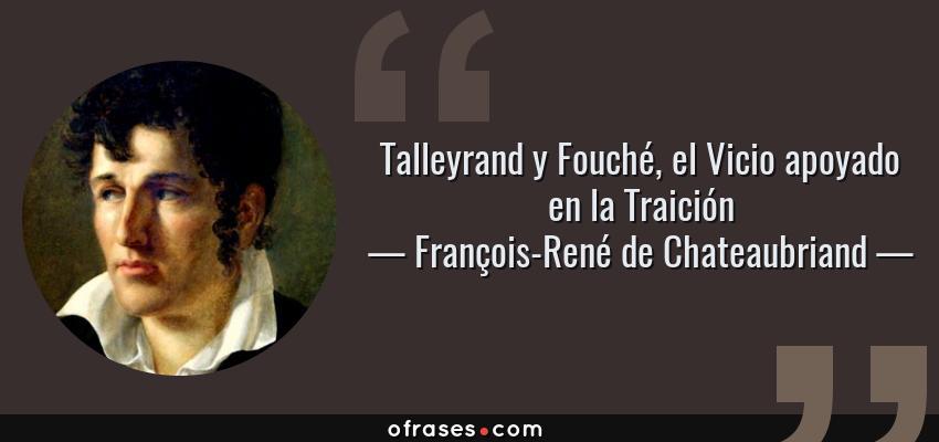 Frases de François-René de Chateaubriand - Talleyrand y Fouché, el Vicio apoyado en la Traición