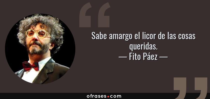 Fito Páez Sabe Amargo El Licor De Las Cosas Queridas