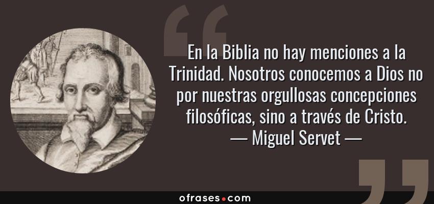 Miguel Servet En La Biblia No Hay Menciones A La Trinidad
