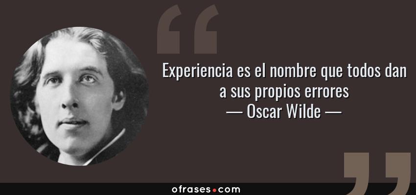 Frases de Oscar Wilde - Experiencia es el nombre que todos dan a sus propios errores