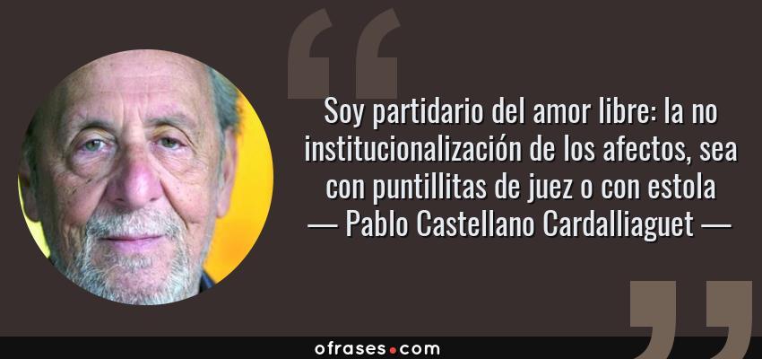 Pablo Castellano Cardalliaguet Soy Partidario Del Amor Libre La No