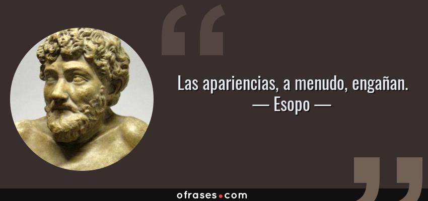 Frases de Esopo - Las apariencias, a menudo, engañan.
