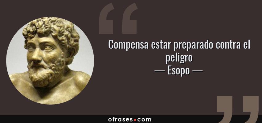 Frases de Esopo - Compensa estar preparado contra el peligro