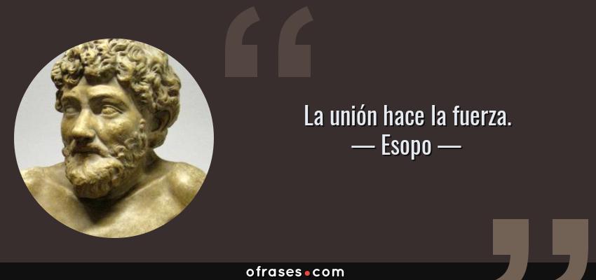 Frases de Esopo - La unión hace la fuerza.