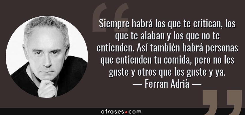 Ferran Adrià Siempre Habrá Los Que Te Critican Los Que Te
