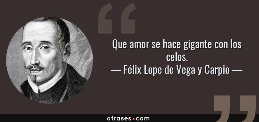 Félix Lope De Vega Y Carpio Que Amor Se Hace Gigante Con