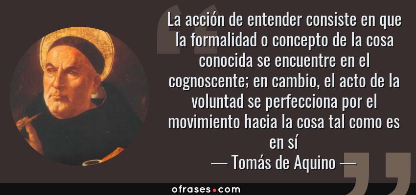 Tomás De Aquino La Acción De Entender Consiste En Que La
