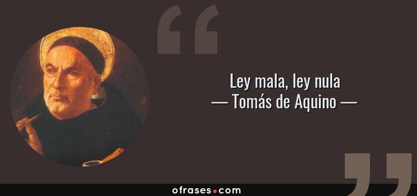 Frases de Tomás de Aquino - Ley mala, ley nula