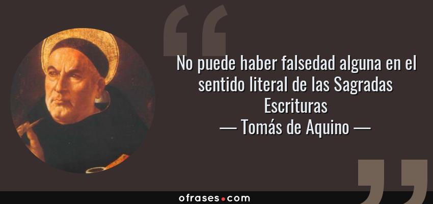 Frases de Tomás de Aquino - No puede haber falsedad alguna en el sentido literal de las Sagradas Escrituras