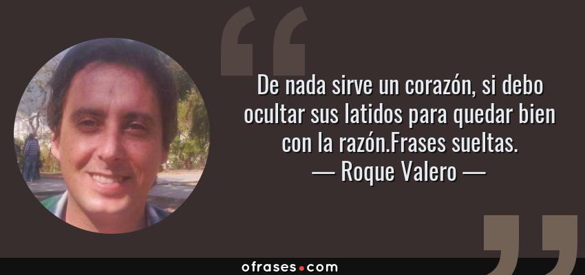 Roque Valero De Nada Sirve Un Corazón Si Debo Ocultar Sus