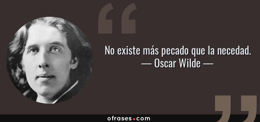 Frases de Oscar Wilde - No existe más pecado que la necedad.