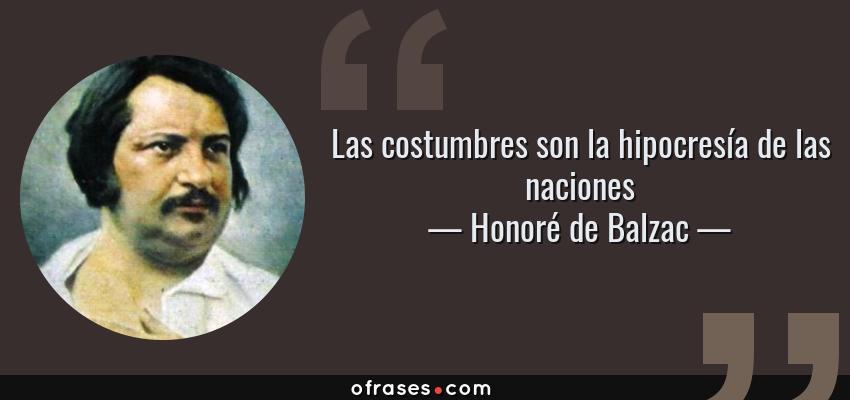 Frases de Honoré de Balzac - Las costumbres son la hipocresía de las naciones
