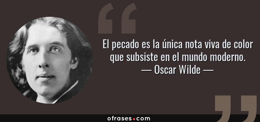 Frases de Oscar Wilde - El pecado es la única nota viva de color que subsiste en el mundo moderno.