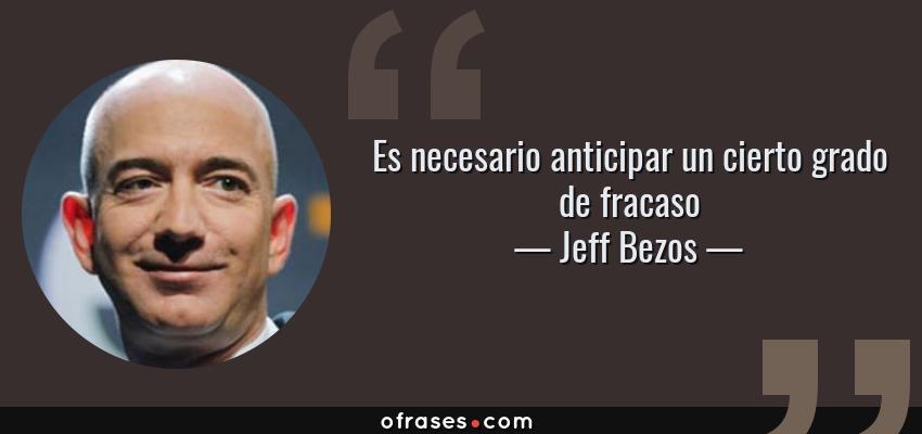 Frases de Jeff Bezos - Es necesario anticipar un cierto grado de fracaso