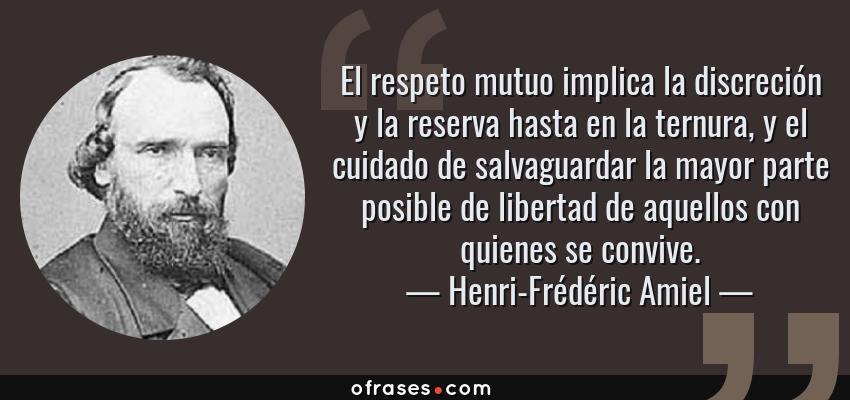 Henri Frédéric Amiel El Respeto Mutuo Implica La Discreción