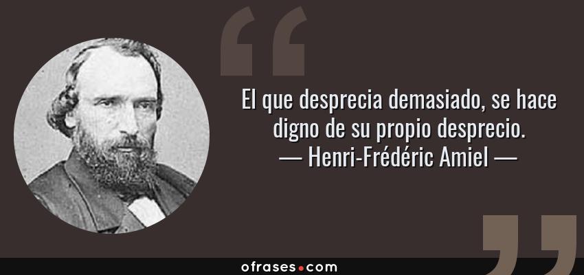 Henri Frédéric Amiel El Que Desprecia Demasiado Se Hace