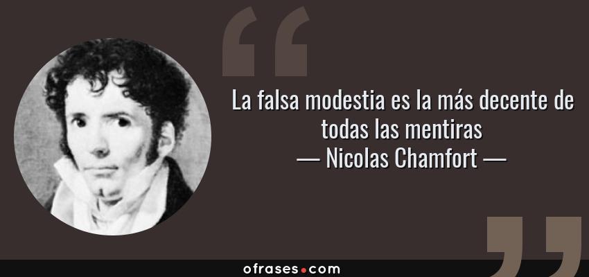 Frases de Nicolas Chamfort - La falsa modestia es la más decente de todas las mentiras