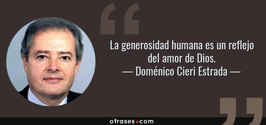Frases de Doménico Cieri Estrada - La generosidad humana es un reflejo del amor de Dios.